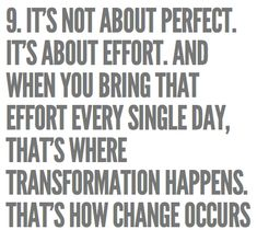 It's not about perfect. It's about effort. And when you bring that effort every single day, that's where transformation happens. That's how change occurs