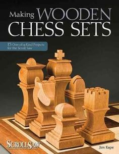Making Wooden Chess Sets: 15 One-of-a-Kind Projects for the Scroll Saw #BookOnWoodworking