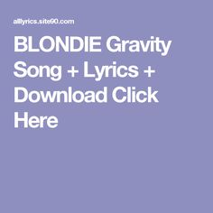 BLONDIE Gravity Song + Lyrics + Download  Click Here