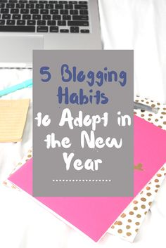 5 Blogging Habits to Adopt in the New Year   Life of Jules