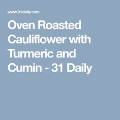 Oven Roasted Cauliflower with Turmeric and Cumin - 31 Daily