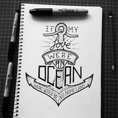 Hand Lettering Inspirational Quote - Sharpie Markers {If my love were an ocean, there would be no more land} // Max Duff tat idea? Lettering Tutorial, Marinha Wallpaper, Tattoo Studio, Photo Ocean, Pattern Texture, Typographie Inspiration, Tattoo Inspiration, Body Art, Tattoo Designs