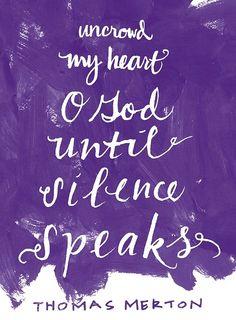 Thomas Merton. Uncrowed  my heart O God, until silence speaks