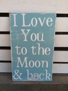 I love you to the moon and back! This is what Conner and Ella Claire both tell us when they say they love us!!