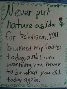 Kid's note on television and nature... The hard part for a parent is not to laugh at a moment like this...