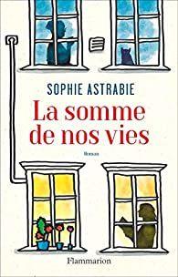 La somme de nos vies par Sophie Astrabie Lus, Lectures, Audiobooks, Hobbies, Ebooks, This Book, Reading, Entourage, Quitter