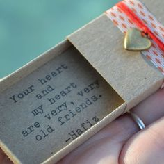 Your heart and my heart are very, very old friends :: what a sweet gift