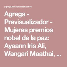Agrega - Previsualizador - Mujeres premios nobel de la paz: Ayaann Iris Ali, Wangari Maathai, Rigoberta Menchu, Shirin EBadi