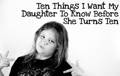 ten things I want my daughter to know before she turns ten