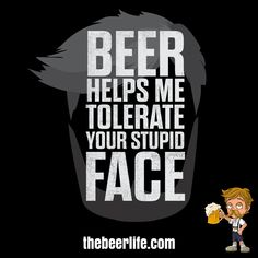 Yeah right! Stupid Face, You Stupid, Beer Images, Thirsty Thursday, I Love Girls, Craft Beer, Affirmations, Drinking, Funny Pictures