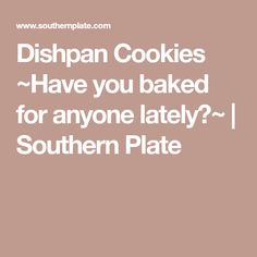 Dishpan Cookies ~Have you baked for anyone lately?~ | Southern Plate