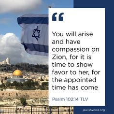 You will arise and have compassion on Zion, for it is time to show favor to her, for the appointed time has come. Psalm 102:14