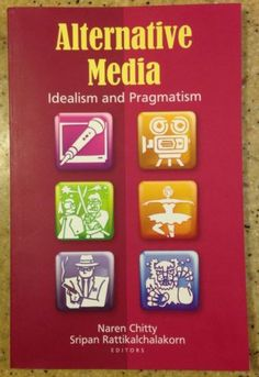 Alternative Media: Idealism and Pragmatism Naren Chitty Australian Media Social