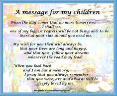 Messages for my children Mother Daughter Quotes, To My Daughter, Mothers Love For Her Son, Grandmother Quotes, Mother Son, Citation Souvenir, Phrase Choc, Grieving Quotes, Love My Kids