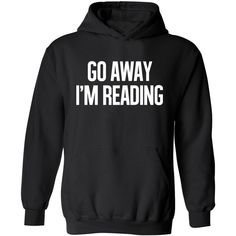 Go Away I'm Reading Awesome Hooded Sweatshirt Go Away Hoodie Reading a... ($29) ❤ liked on Polyvore featuring tops, hoodies, sweaters, jackets, black, sweatshirts, women's clothing, hooded top, hooded pullover and hooded sweatshirt