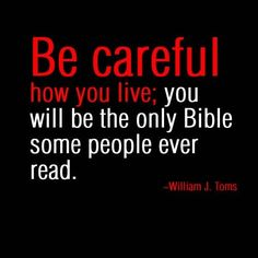 Be Careful You will be the only Bible some people ever read. Funny Pictures Funny Quotes Funny Memes
