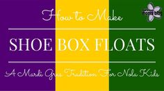 How To Make Shoe Box Floats {A Mardi Gras Tradition For NOLA Kids}