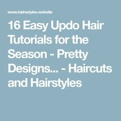 16 Easy Updo Hair Tutorials for the Season - Pretty Designs... - Haircuts and Hairstyles