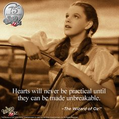 {Hearts will never be practical until they can be made unbreakable.} The Wizard of Oz #WizardofOz75