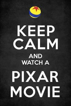 keep calm and watch a Pixar movie