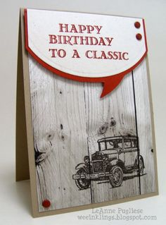 I like the guy greetings stamps on the wood paper. LeAnne Pugliese WeeInklings Guy Greetings Classic Car Birthday Stampin Up 60th Birthday Cards, Masculine Birthday Cards, Bday Cards, Handmade Birthday Cards, Masculine Cards, Greeting Cards Handmade, Car Birthday, Birthday Images, Birthday Quotes
