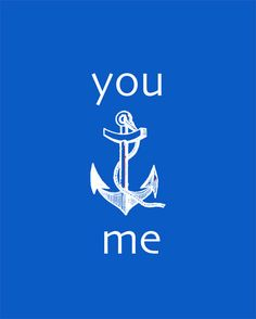 You Anchor Me  8x10 Love Print by AtticDestash on Etsy, $12.00. Add to your favorites list on etsy to get a coupon code!