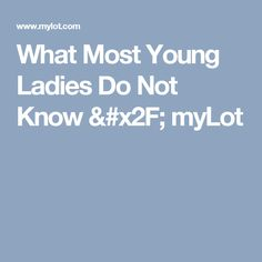 What Most Young Ladies Do Not Know / myLot