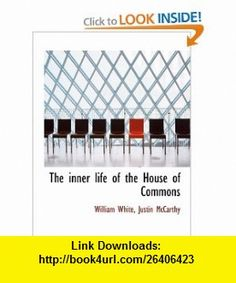 The inner life of the House of Commons (9781115025492) William White, Justin McCarthy , ISBN-10: 111502549X  , ISBN-13: 978-1115025492 ,  , tutorials , pdf , ebook , torrent , downloads , rapidshare , filesonic , hotfile , megaupload , fileserve