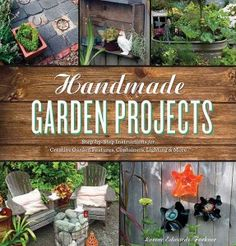 Handmade Garden Projects: Step-by-Step Instructions for Creative Garden Features, Containers, Lighting & More [Paperback] Lorene Edwards Forkner (Author)