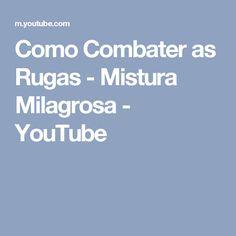 Como Combater as Rugas - Mistura Milagrosa - YouTube