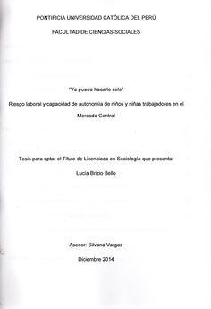 """""""Yo puedo hacerlo solo"""": riesgo laboral y capacidad de autonomía de niños y niñas trabajadores en el Mercado Central/ Lucía Brizio Bello. (2014) / HQ 784.W6 B83"""