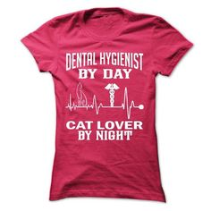 Dental Hygienist by day Lover cat by night T Shirts, Hoodies. Get it here ==► https://www.sunfrog.com/Funny/Dental-Hygienist-by-day--Lover-cat-by-night-Ladies.html?57074 $22.99