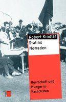 Stalins Nomaden. Herrschaft und Hunger in Kasachstan.
