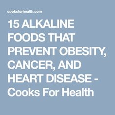 15 ALKALINE FOODS THAT PREVENT OBESITY, CANCER, AND HEART DISEASE - Cooks For Health
