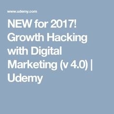 NEW for 2017! Growth Hacking with Digital Marketing (v 4.0) | Udemy