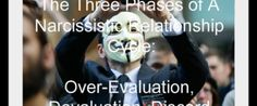 The Three Phases of A Narcissistic Relationship Cycle: Over-Evaluation, Devaluation, Discard - Esteemology #NARS