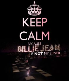 Keep calm because Billie Jean is not my lover