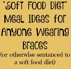 """Soft Food Diet Meal Ideas for Anyone Wearing Braces If you have to feed anyone in braces then you know how bland and boring a """"soft food diet"""" can feel to them. They want crunch, they want chewy, but most of all what they want, is to eat… Soft Food Diet Soft Food For Braces, Braces Food, Braces Tips, Kids Braces, Dental Braces, Foods For Braces, Dental Surgery, Dental Floss, Dental Implants"""