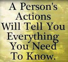 Actions will tell you everything