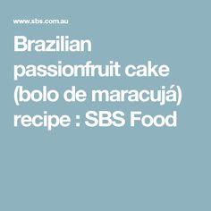 Brazilian passionfruit cake (bolo de maracujá) recipe : SBS Food