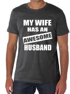 My wife has an AWESOME husband t-shirt funny only $15.95 Buy it here!!!