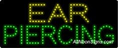 """Ear Piercing LED Sign-ANSAR20716  11""""x27""""x1""""  Indoor use only  Low energy cost: Uses ONLY 10 Watts of power  Expected to last at least 100,000 hrs  Cool and safe to touch, low voltage operation  High visibility, even in daylight  Easy to clean, Easy to install, Slim & Light Weight  Maintenance FREE  1 YEAR Warranty."""