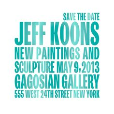 SAVE THE DATE: Jeff Koons at Gagosian West 24th Street on May 9, 2013
