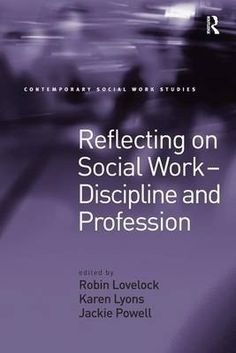 E-book. Reflecting on Social Work - Discipline and Profession / Karen Lyons, Robin Lovelock, Jackie Powell.