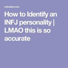 How to Identify an INFJ personality | Oh my, this is so accurate...well, mostly.