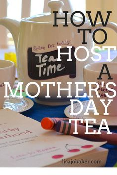 """How to host a Mother's Day Tea and say """"I love you"""" on Mother's Day – a gift for mothers and daughters via www.lisajobaker.com"""