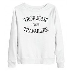SWEAT TROP JOLIE POUR TRAVAILLER Funny Outfits, Cute Outfits, Mode Geek, Mode Cool, T Shorts, Lingerie, My T Shirt, Hoodies, Sweatshirts