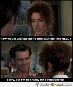 """""""Sorry, but I'm not ready for a relationship."""" Ace Ventura 1995"""