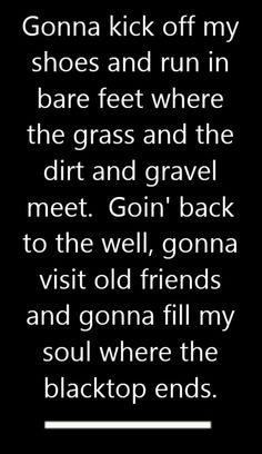 Keith Urban - Where The Blacktop Ends - song lyrics, song quotes, songs, music lyrics, music quotes Country Music Quotes, Country Music Lyrics, Country Music Singers, Country Songs, Music Is My Escape, I Love Music, Song Lyric Quotes, Me Quotes, Keith Urban Lyrics