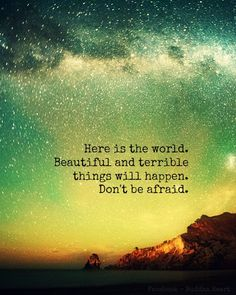 """""""Here is the world. Beautiful and terrible things will happen. Don't be afraid.""""…"""